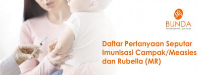 Daftar Pertanyaan Seputar Imunisasi Campak/Measles dan Rubella (MR)